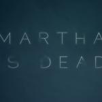 Novi horor naslov Martha is Dead